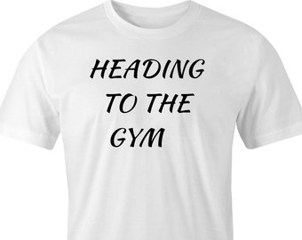 "Gym T-Shirt with ""Heading to the Gym"" print, ""Heading to the Gym"" Print T-Shirt, Gym Shirt ""Heading to the Gym"" Logo, Heading to the Gym Tee"