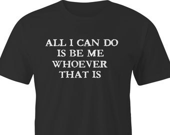 """The Dark Side T-Shirt with """"All I can do is be me whoever that is"""", Dark Side T-Shirt with Quirky saying, T-Shirt from The Dark Side.."""