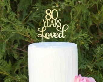 80 Years Loved Cake Topper, 80 Cake Topper, 80th Anniversary Cake Topper, Eighty Cake Topper, 80th Birthday Cake Topper, Glitter Cake Topper