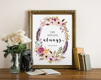 Watercolor Wreath, I Am With You Always, Inspirational Quote, Matthew 28:20, Scripture, Bible Verse Print, Calligraphy, Watercolor Flowers