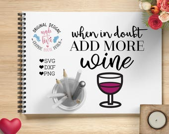 When in doubt Add wine Cut File, Kitchen printable, Wine Cut File in SVG, DXF, PNG format, Wine quote, Wine Cricut, Kitchen svg, drink svg,