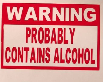 Warning probably contains alcohol Decal - perm vinyl - perfect for Yeti/Rtic cups, wine glasses, kegs, fridge, coolers. etc. Decal only.
