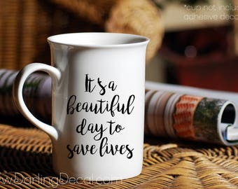 It's a Beautiful Day to Save Lives Adhesive Decal DIY Grey's Anatomy Wine Glass Mug Coffee Cup Tumbler Do it Yourself Derrick Sheppard Flask
