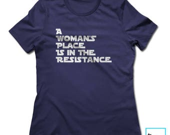 A Woman's Place Is In The Resistance | Resist | Resist Trump | Anti Trump Shirt | Protest Shirt | Inspirational Collection | Women's T-shirt