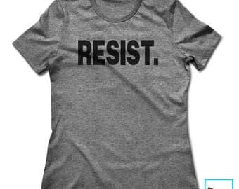 Resist. | Resist Shirt | Resistance | Resist Trump Shirt | Anti Trump | Never Trump | Protest Shirt | Political Shirt | Women's T-shirt