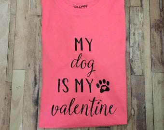 My Dog Is My Valentine - Dog Mom Shirt