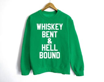 Whiskey Bent & Hell Bound Sweatshirt - St Patrick's Day Sweatshirt - St Patty's Shirt - Shamrock Shirt - Irish Shirt - Day Drinking