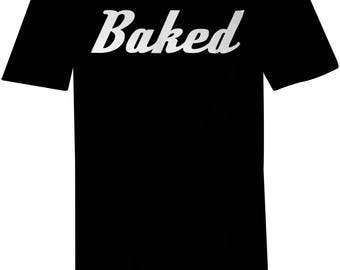 Baked Shirt - Funny Tshirt - Bakery - Hemp - Slogan Tee - 420 - Stoners - Weed Shirt - Positive Vibe - Good Vibe