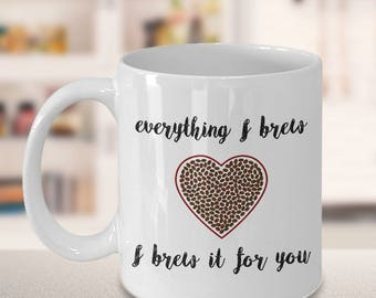 Cute Romantic Mug - Valentine Gift - Romantic Gift - Anniversary Present - Everything I Brew, I Brew It for You - Coffee Lover Romantic Gift