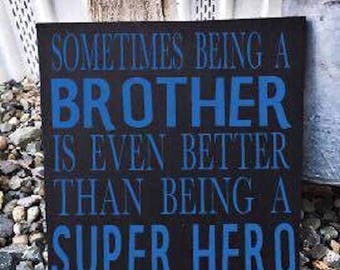 Sometimes being a Brother is even better than being a Super Hero Sign - Wood sign - sign - Children - Rustic - home decor - decor - Nursery