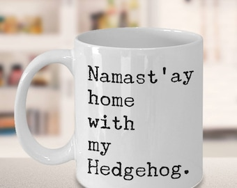 Hedgehog Coffee Mug - Hedgehog Gifts - Namast'ay Home With My Hedgehog Coffee Mug Ceramic Tea Cup Hedgehog Lover Gift - Hedgehog Accessories