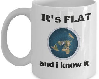 Flat earth coffee mug - It's FLAT and i know it