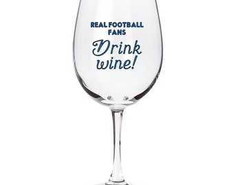 Real football fans drink wine vinyl decal- Wine glass decal, glass decal, drinking decal, barware decal, football glass decal, football wine