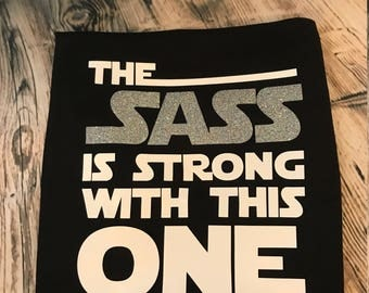 STAR WARS The Sass Is Strong With This one Shirt Princess Leia Disney Inspired
