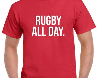 Rugby All Day Shirt- Rugby Tshirt- Rugby Gift