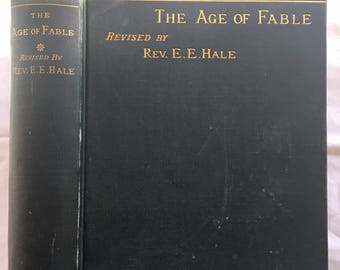 Bulfinch's Mythology, The Age of Fable, Revised by Rev. E.E. Hale-Vintage book, copyright 1855