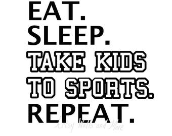 Eat Sleep Take Kids to Sports Repeat SVG png jpg sports svg CUT file, funny sports mom svg cut file, baseball mom svg, soccer mom svg