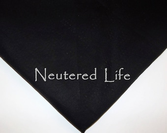 Dog Pet Bandana Neutered Life Over the collar or tie on xsmall small medium large xlarge black white or Any Color fabric or writing!