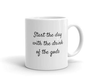 Start the day with the drink of the gods coffee mug