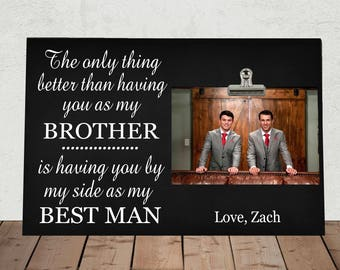 The Only Thing Better than having you as my BROTHER... BEST MAN, Personalized Free, Photo Clip Frame, Groom to Brother Wedding Gift  to02