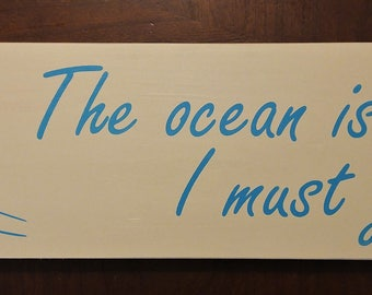 The ocean is calling I must go wooden sign