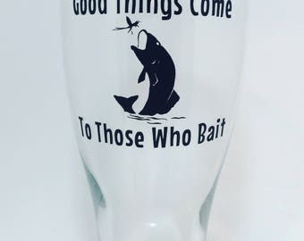 Good Things Come To Those Who Bait,  Fishing Pint Glass, Fishing Glass, Fish Glass, Fisherman, Fishing Beer, Fish Tumbler