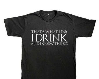 Game of Thrones T-Shirt , Tyrion Shirt, That's What I Do I Drink and I Know things Shirt
