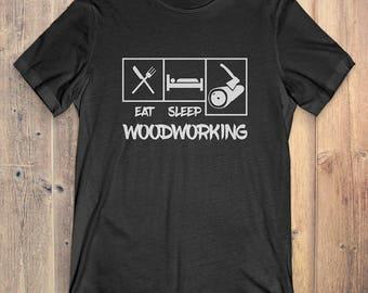 Lumberjack  T-Shirt Gift: Eat Sleep Woodworking