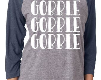 Gobble gobble gobble Shirt- Thanksgiving Shirt - Gobble Shirt