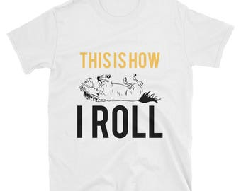 This Is How I Roll..., Unisex T-Shirt