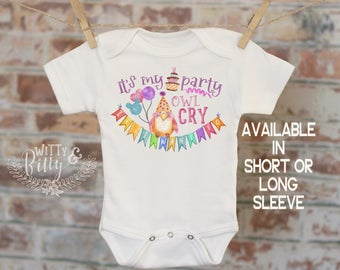 It's My Party And Owl Cry If I Want To Onesie®/T-Shirt, Funny Onesie, Cute Onesie, Birthday Onesie, Cute Baby Bodysuit, Boho Baby - 301I