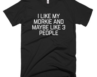 I Like My Morkie And Maybe Like 3 People Short-Sleeve T-Shirt Morkie Owner Shirt Love My Morkie Dog T-Shirt Pet Owner Animal Tee Dog Breed M