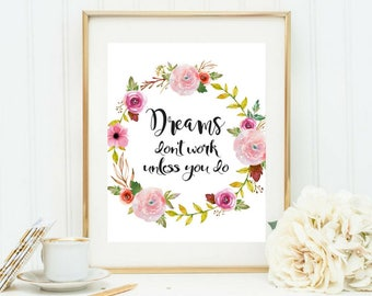 Printable art, Dreams dont Work unless you do, Motivational Quotes, Inspirational Quotes, Wall Art, Calligraphy, WaterColor Floral Art