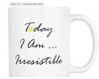Today I Am... Irresisitble Mug White