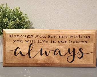 RESERVED: CUSTOM SIGN, Although you are not with us you will live in our hearts always Sign, Wood burned sign