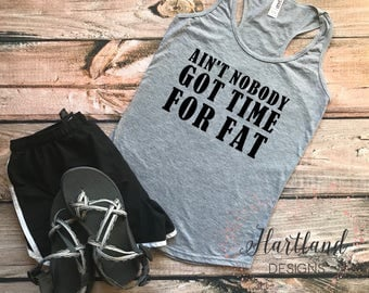 Aint Nobody Got Time For Fat- Workout Tank- Womens Tank Top- Women Workout Tank