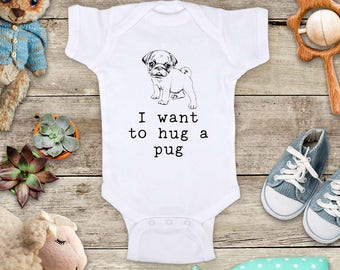 I want to hug a pug dog - cute pet animal funny Baby bodysuit or Toddler Shirt or Youth Shirt - cute birthday baby shower gift