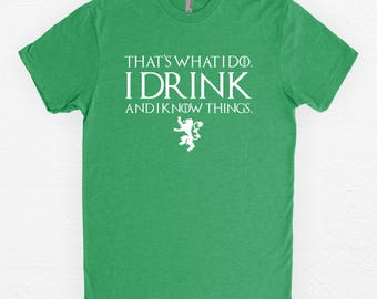 St Patricks Day Shirt - Irish T-Shirt - Game of Thrones Shirt - I drink and I know things - Tyrion Lannister - GoT Shirt