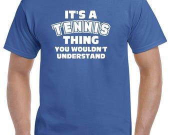 Tennis Shirt-It's a Tennis Thing-Tennis Gift for Tennis Player
