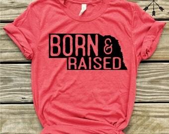 Nebraska Born & Raised, tshirt, Nebraska Shirt, Home T-shirt, Nebraska graphic t, state pride tshirt,  free ship,