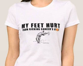My Feet Hurt From Kicking Cancer's A--! Snarky Ladies T-shirt  by Stage4Products- Killin' that tumor with humor. Fight for your life!