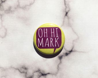 Oh Hi Mark The Room- one inch pinback button