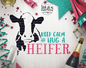 Cow svg, Keep Calm svg, Hug a Heifer, Cow Cut File, Heifer svg, eps, dxf, png Cut Files for Silhouette for Cricut