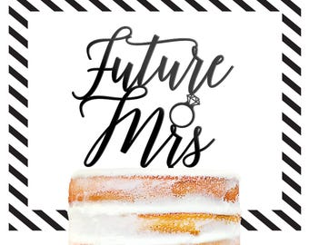 Custom Future Mrs Cake Topper, Bride to Be, Soon to be Mrs, Bridal Shower Cake Topper, Bachelorette Party Topper, Engagement Topper (T394)