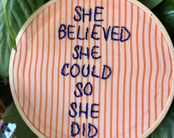 She Believed She Could So She Did - Embroidered Message Hoop/Wall Hanging - Inspiring Strong Women