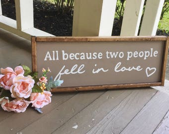All Because Two People Fell In Love / Rustic Framed Wood Sign / Anniversary / Wedding / Handmade