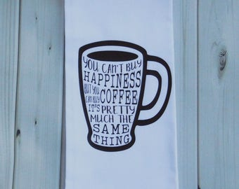 You can't buy happiness, but you can buy Coffee,Flour Sack Towel, Tea Towel, Kitchen Towel, Dish Towel, Hand Towel