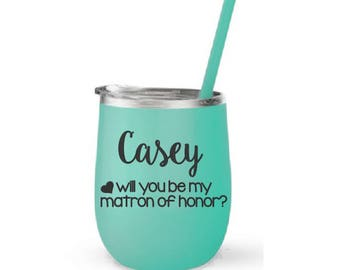 Matron of Honor Proposal, Stainless Cup, Engraved Cup, Wine To Go Cup, Matron of Honor Wine Cup, Matron of Honor Gift, Bridal Party Proposal