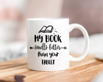 My Book Smells Better Than Your Tablet,Bookworm Mug,Bookworm Gift,Readers Gonna Read,Librarian Mug,Book Lover Mug,Literary Mug,Introvert Mug
