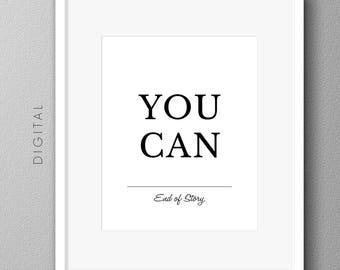 You Can, End of Story. Printable Motivational Quote Minimalist Black & White Download Inspirational Typography Gift Scandinavian Style Print